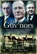 The Guv'nors : Ten of Scotland Yard's Greatest Detectives - Dick Kirby