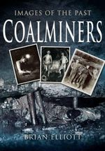 Images of Coalminers - Brian Elliott