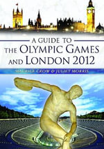 A Guide to the Olympic Games and London 2012 - Maurice Crow