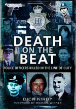 Death on the Beat : Police Officers Killed in the Line of Duty - Dick Kirby