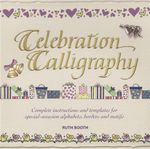 Celebration Calligraphy : Complete Instructions and Templates For Special-Occasion Alphabets, Borders and Motifs - Ruth Booth