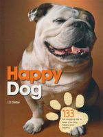 Happy Dog : 133 Tail-Wagging Tips To Keep Your Dog Happy And Healthy - Liz Dalby