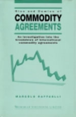 Rise and Demise of Commodity Agreements : An Investigation into the Breakdown of International Commodity Agreements - Marcelo Raffaelli