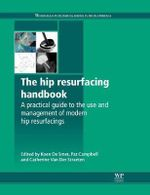The Hip Resurfacing Handbook : A Practical Guide to the Use and Management of Modern Hip Resurfacings