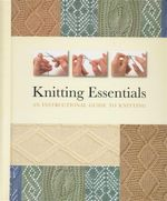 Knitting Essentials : An Instructional Guide to Knitting
