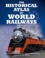Historical Atlas of Railways - John Westwood