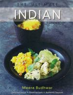 The Ultimate Indian Cookbook : Delicious Food. Great Recipes. Authentic Flavours. - Meera Budhwar