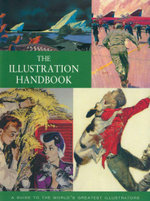 The Illustration Handbook : A Guide to the World's Greatest Illustrators - Nick Souter