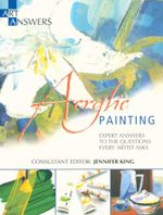 Acrylic Painting : Art Answers - Expert answers to the questions every artist asks