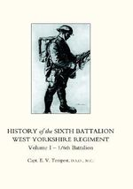History of the Sixth Battalion West Yorkshire Regiment. Vol 1 - 1/6th Battalion 2004 : v. 1 - E.V. Tempest