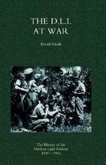 D.L.I. at War : the History of the Durham Light Infantry 1939-1945 2004 - David Rissik