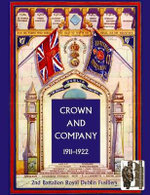 Crown and Company, the Historical Records of the 2nd Battalion Royal Dublin Fusiliers: 1911-1922 v. 2 : Formerly the 1st Bombay European Regiment - H.C. Colonel Wylly
