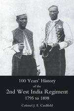 100 Years' History of the 2nd West India Regiment, 1795-1892 - J. E. Caulfield