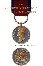 Campaign of 1815 Chiefly in Flanders : Book One - James R.E Lieut.-Colonel W. H.