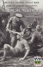 OFFICIAL HISTORY OF THE GREAT WAR. MEDICAL SERVICES. Casualties and Medical Statistics - Maj T.J. RAMC Mitchell