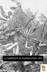 Voyage of Observation Among the Colonies of Western Africa, and A Campaign in Kaffir-Land in 1835 - James Edward Alexander