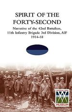 Spirit of the Forty-Second : Narrative of the 42nd Battalion, 11th Infantry Brigade 3rd Division, AIF 1914-18 - TBC