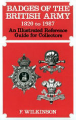 Badges of the British Army 1920 to 1987 : An Illustrated Reference Guide for Collectors - Frederick Wilkinson