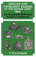 Cavalry and Yeomanry Badges of the British Army 1914 : An Illustrated Reference Guide for Collectors - Frederick Wilkinson