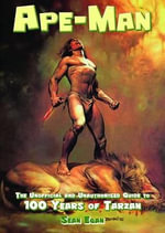 Ape-man : the Unofficial and Unauthorised Guide to 100 Years of Tarzan - Sean Egan