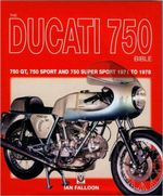 The Ducati 750 Bible : Covers the 750 GT, 750 Sport and 750 Super Sport 1971 to 1978 - Ian Falloon