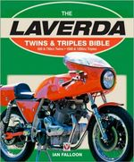 The Laverda : Twins and Triples Bible: 650 and 750cc Twins: 1000 and 1200cc Triples - Ian Falloon