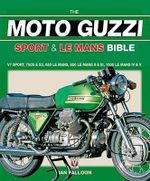 The Moto Guzzi Sport and Le Mans Bible : Bible (Veloce) - Ian Falloon