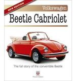 Volkswagen Beetle Cabriolet : The Full Story of the Convertible Beetle - Malcolm Bobbitt