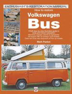 How to Restore Volkswagen (bay Window) Bus : Enthusiast's Restoration Manual - Mark Paxton