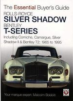 Rolls-Royce Silver Shadow and Bentley T-Series : Including Corniche, Camargue, Silver Shadow II & Bentley T-2: 1965 to 1995 - Malcolm Bobbitt