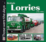 British Lorries of the 1960s : Including Corniche, Camargue, Silver Shadow II & B... - Malcolm Bobbitt