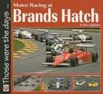 Motor Racing at Brands Hatch in the Eighties : Those Were the Days... - Chas Parker