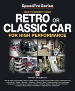 How to Modify Your Retro or Classic Car for High Performance - Daniel N.J. Stapleton