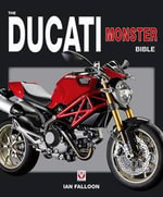 The Ducati Monster Bible : Racing and Production Models from 1921 to the Pres... - Ian Falloon