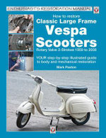 How to Restore Classic Largeframe Vespa Scooters : Rotary Valve 2-strokes 1959 to 2008 - Mark Paxton