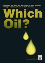 Which Oil? : Choosing the Right Oils & Greases for Your Vintage, Antique, Classic or Collector Car - Richard Michell