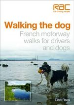 Walking the Dog in France : Motorway Walks for Drivers and Dogs - Lezli Rees