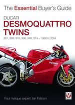 Ducati Desmoquattro Twins - 851, 888, 916, 996, 998, St4, 1988 to 2004 : The Essential Buyer's Guide - Ian Falloon