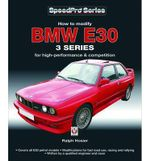 BMW E30 3 Series : How to Modify for High-performance and Competition - Ralph Hosier