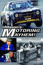 Mason's Motoring Mayhem : Tony Mason's Hectic Life in Motorsport and Television - Tony Mason