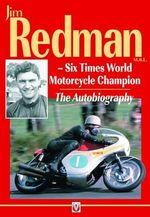 Jim Redman : Six Times World Motorcycle Champion - The Autobiography - Jim Redman