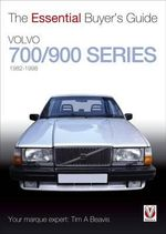 Volvo 700/900 Series : The Essential Buyer's Guide - Tim A. Beavis