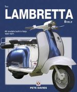 The Lambretta Bible : Covers All Lambretta Models Built in Italy: 1947-1971 - Pete Davies