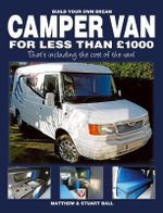 Build Your Own Dream Camper Van for Less Than GBP1000 : That's Including the Cost of the Van! - Matthew Ball