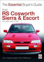 Ford RS Cosworth Sierra & Escort : All Models 1985-1996 - Dan Williamson