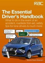 The Essential Driver's Handbook : What to Do in the Event of an Accident, Roadside First-aid, Safety Tips for Lone Drivers & Much More - Bruce Grant-Braham