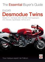 Ducati Desmodue Twins : Pantah, F1, 750 Sport, 600, 750 900 1000 Supersport, ST2, Monster, Sportclassic 1979 to 2013 - Ian Falloon