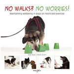 No Walks? No Worries! : Maintaining Wellbeing in Dogs on Restricted Exercise - Helen Zulch