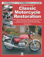 The Beginner's Guide to Classic Motorcycle Restoration : Your Step-by-Step Guide to Setting Up a Workshop, Choosing a Project, Dismantling, Sourcing Parts, Renovating & Rebuilding Classic Motorcyles from the 1970s & 1980s - Ricky Burns