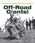 Off-Road Giants!: Volume 3 : Heroes of 1960s Motorcycle Sport - Andrew Westlake